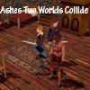 Ashes: Two Worlds Collide