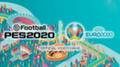 Объявлена дата выхода DLC Euro 2020 к eFootball PES 2020